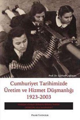 Resim Cumhuriyet Tarihimizde Üretim Ve Hizmet Düşmanlığı 1923-2003