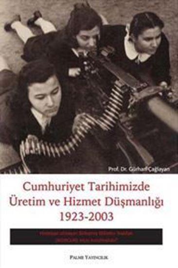 resm Cumhuriyet Tarihimizde Üretim Ve Hizmet Düşmanlığı 1923-2003