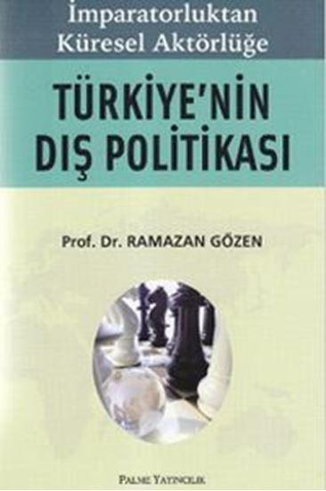 resm İmparatorluktan Küresel Aktörlüğe Türkiye`nin Dış Politikası