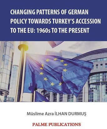 Resim CHANGING PATTERNS OF GERMAN POLICY TOWARDS TURKEY'S ACCESSION TO THE EU:1960s TO THE PRESENT